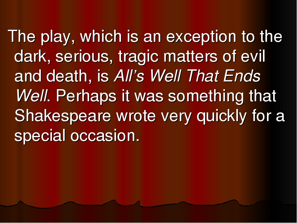 The play, which is an exception to the dark, serious, tragic matters of evi...