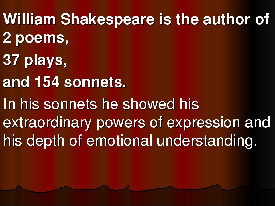 William Shakespeare is the author of 2 poems, 37 plays, and 154 sonnets. In h...