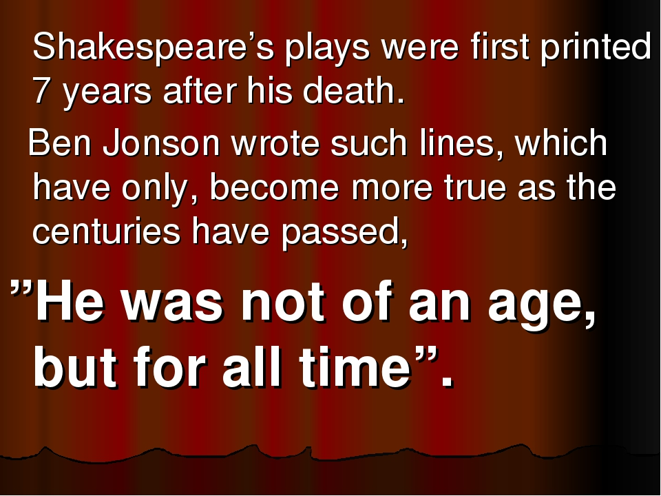 Shakespeare's plays were first printed 7 years after his death. Ben Jonson w...