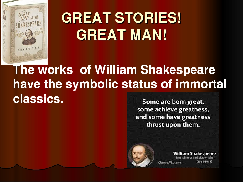 GREAT STORIES! GREAT MAN! The works of William Shakespeare have the symbolic...