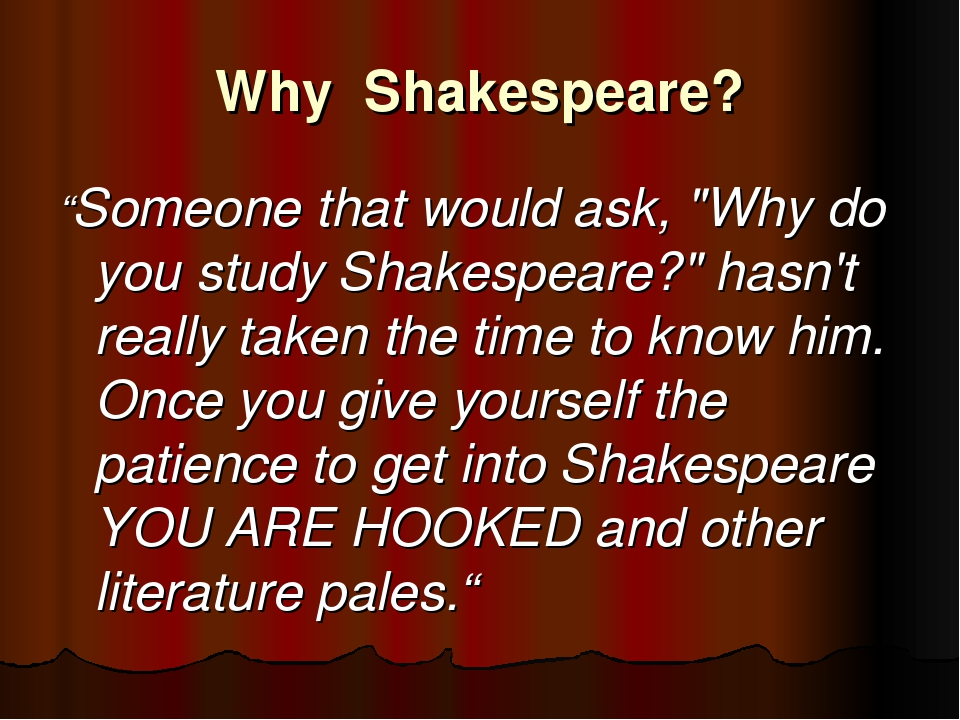 "Why Shakespeare? ""Someone that would ask, ""Why do you study Shakespeare?"" has..."