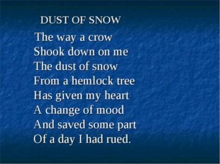 DUST OF SNOW The way a crow      Shook down on me      The dust of snow