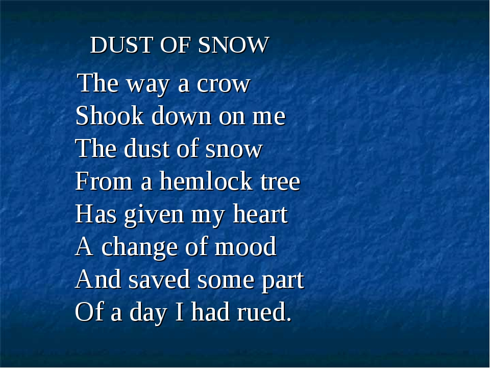 DUST OF SNOW The way a crow      Shook down on me      The dust of snow     ...