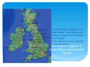 The British Isles consists of two large islands, Great Britain and Ireland, a