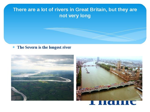 There are a lot of rivers in Great Britain, but they are not very long The Se...