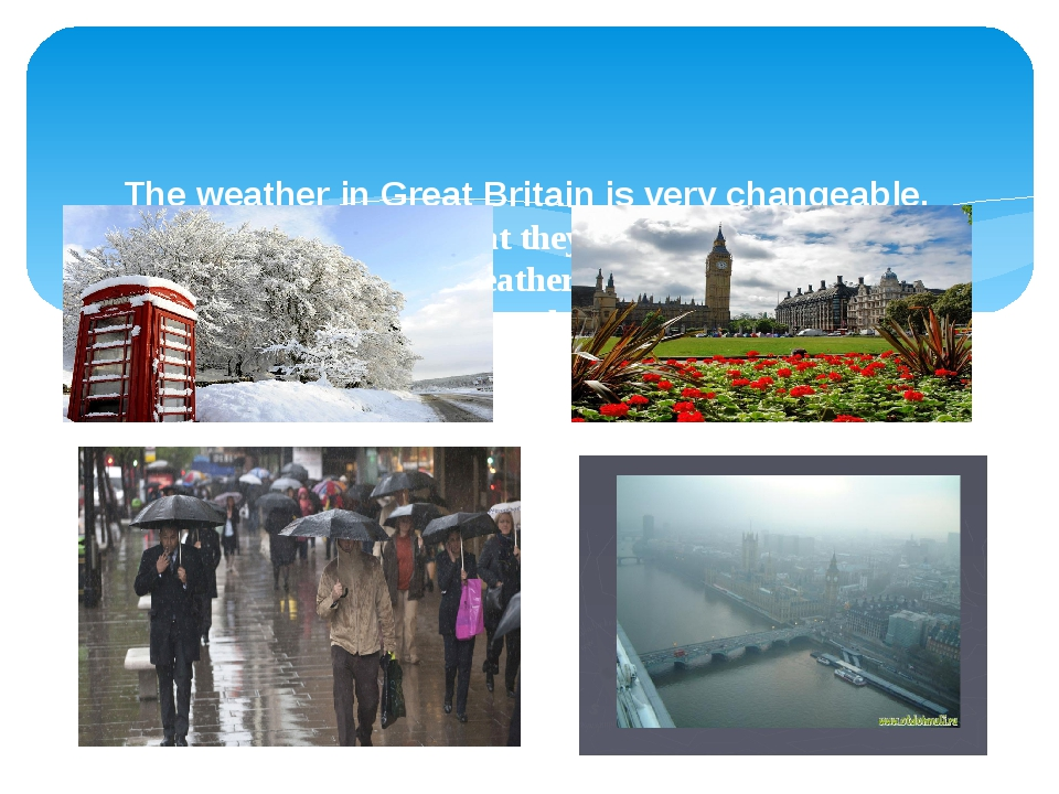 The weather in Great Britain is very changeable. The English also say that t...