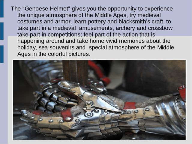 "The ""Genoese Helmet"" gives you the opportunity to experience the unique atmos..."