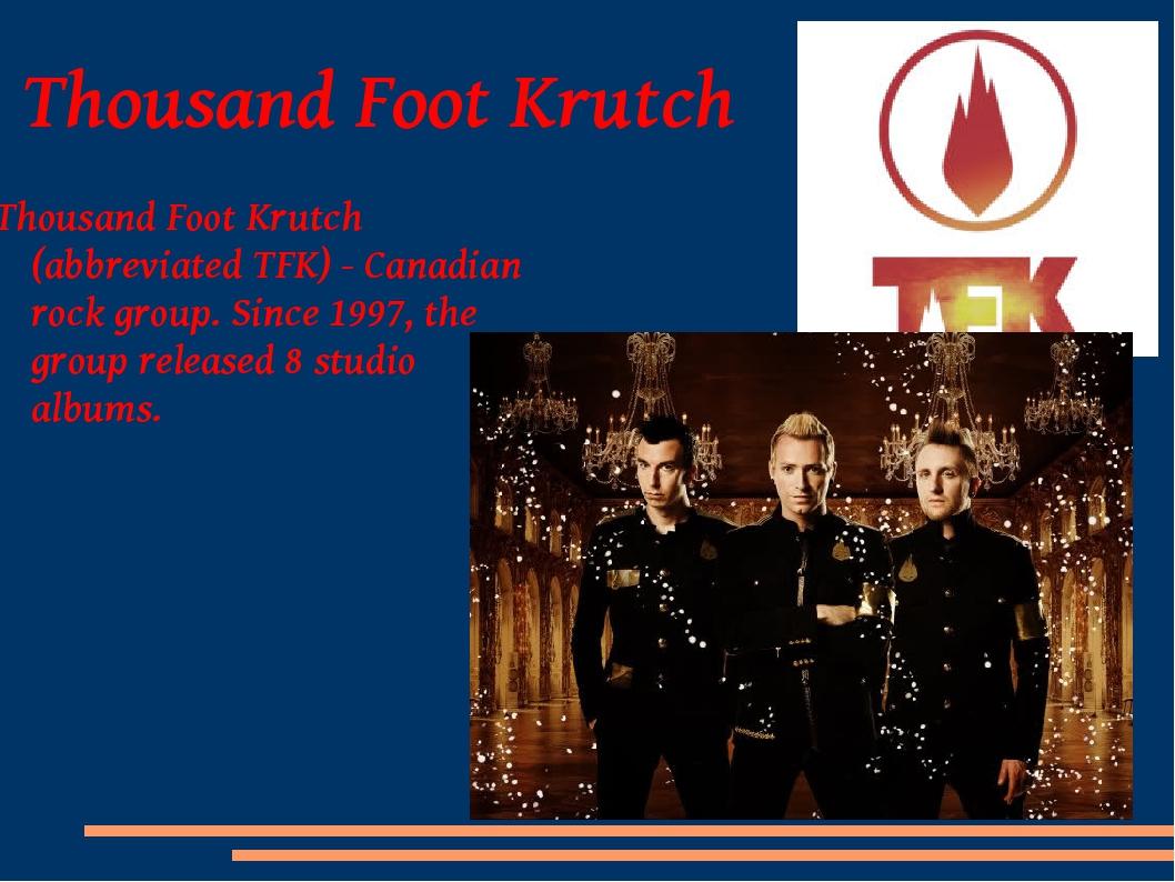 Thousand Foot Krutch Thousand Foot Krutch (abbreviated TFK) - Canadian rock g...