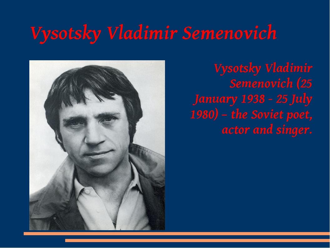 Vysotsky Vladimir Semenovich Vysotsky Vladimir Semenovich (25 January 1938 -...