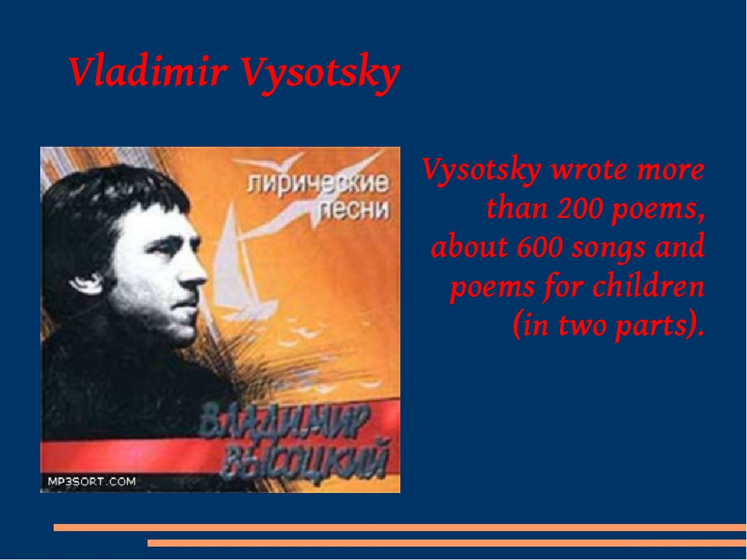 Vladimir Vysotsky Vysotsky wrote more than 200 poems, about 600 songs and po...