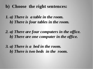 b) Choose the right sentences:  1. a) There is a table in the room.   b) T
