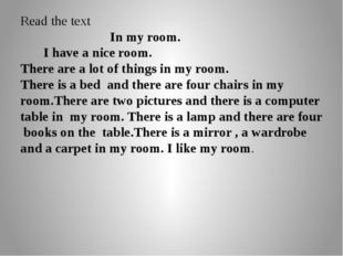 Read the text In my room. I have a nice room. There are a lot of things in my