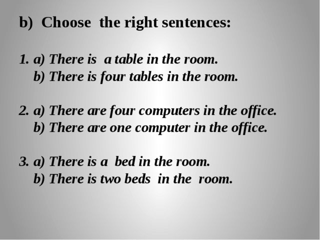 b) Choose the right sentences:  1. a) There is a table in the room.   b) T...