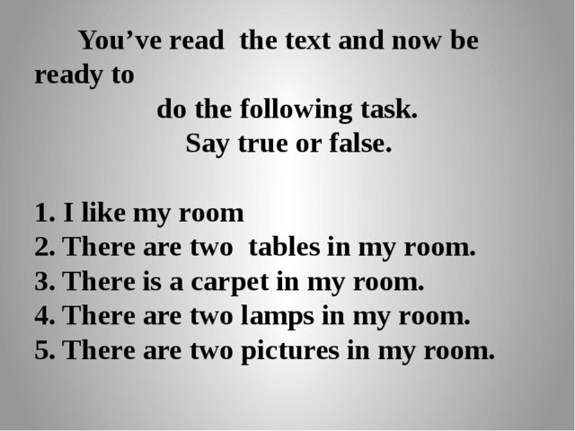 You've read the text and now be ready to do the following task. Say true or...