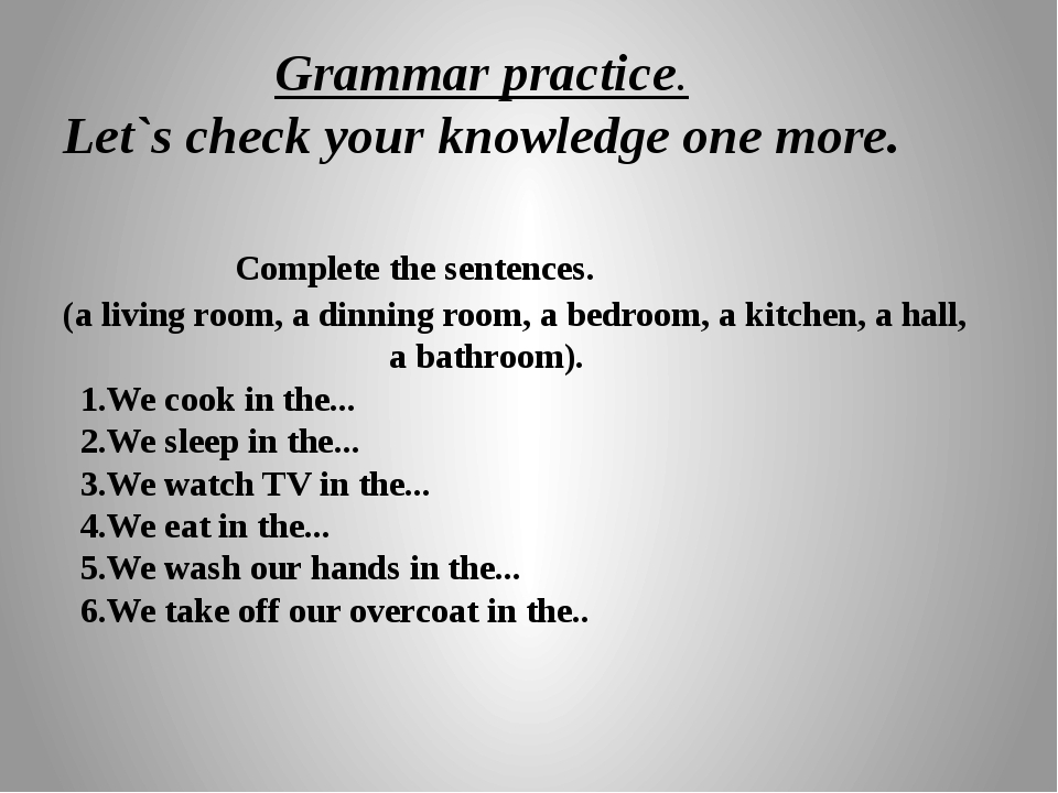 Grammar practice. Let`s check your knowledge one more. Complete the sentence...