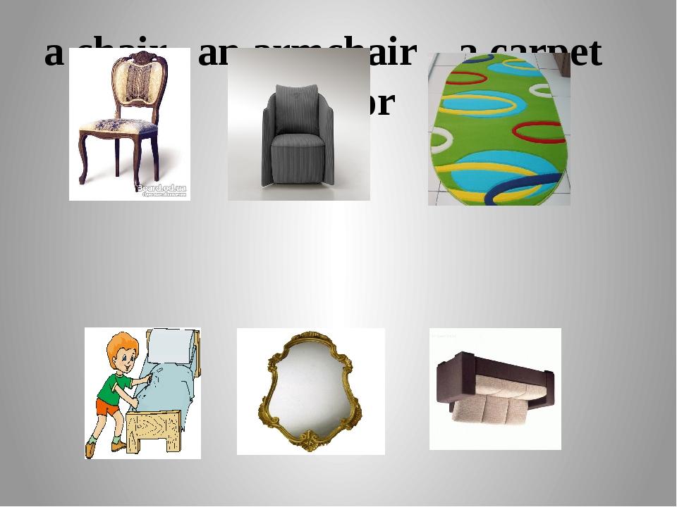 a chair an armchair a carpet a bed a mirror a sofa