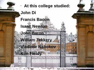At this college studied: John Di Francis Bacon Isaac Newton John Baron Willia