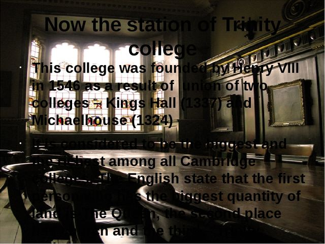 Now the station of Trinity college This college was founded by Henry VIII in...