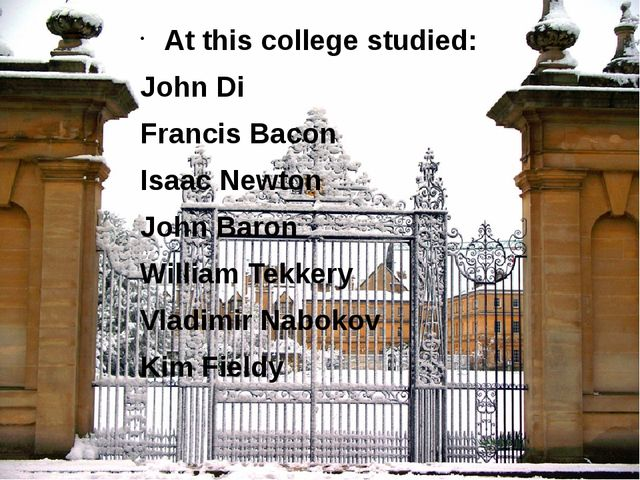 At this college studied: John Di Francis Bacon Isaac Newton John Baron Willia...