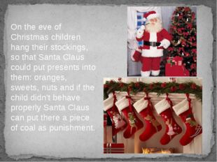 On the eve of Christmas children hang their stockings, so that Santa Claus co