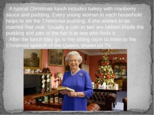 A typical Christmas lunch includes turkey with cranberry sauce and pudding. E