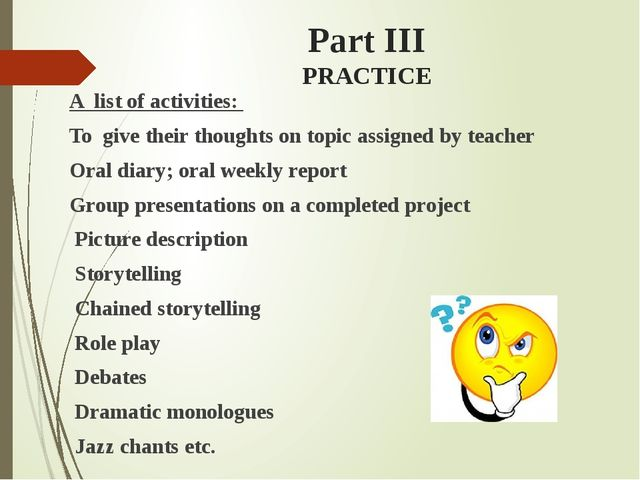 Part III PRACTICE A list of activities: To give their thoughts on topic assig...