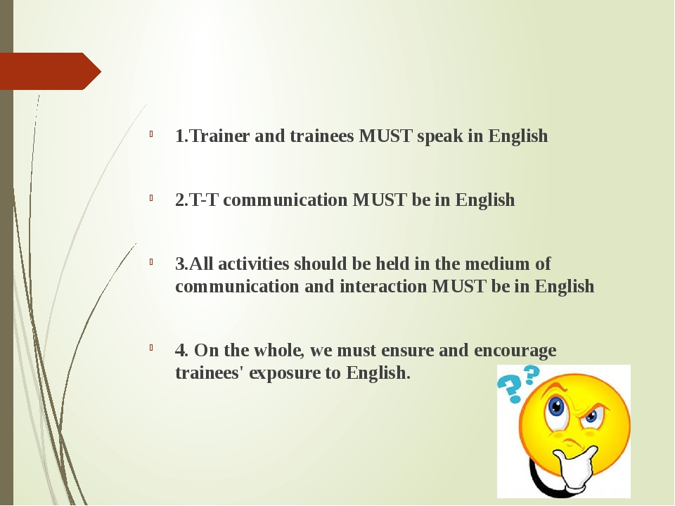 1.Trainer and trainees MUST speak in English 2.T-T communication MUST be in...