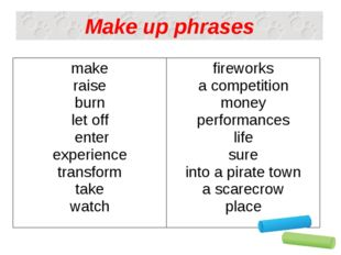Make up phrases make raise burn let off enter experience transform take watch