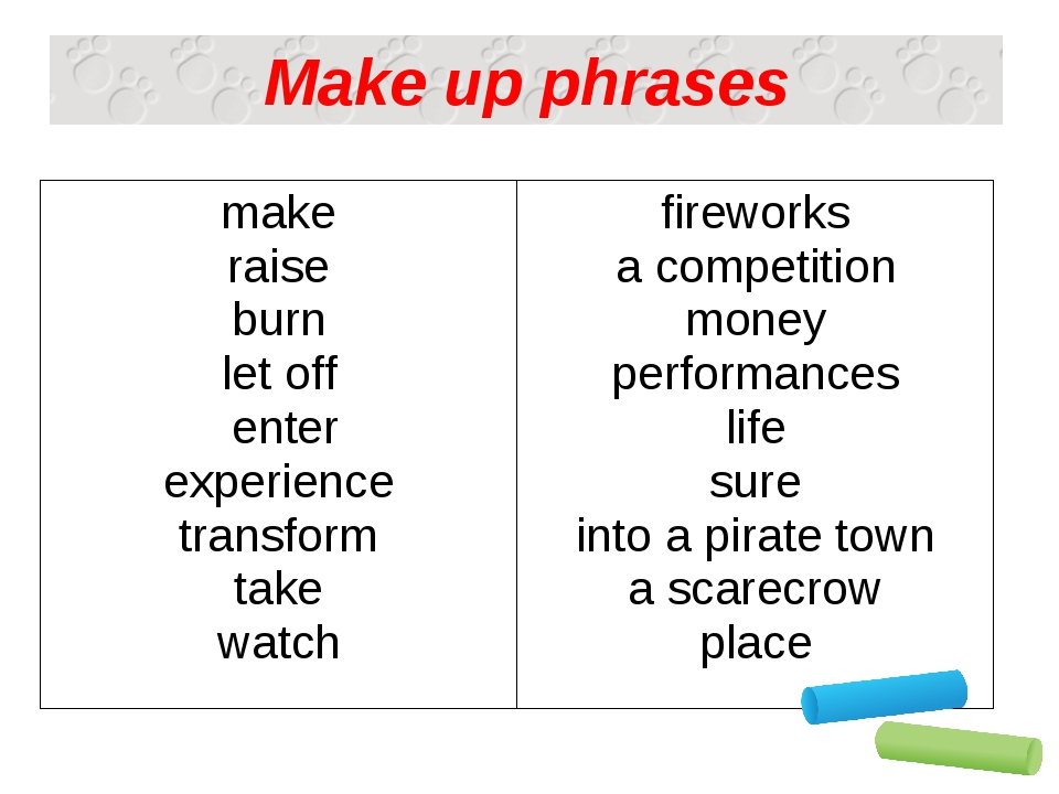 Make up phrases make raise burn let off enter experience transform take watch...