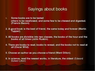 Sayings about books Some books are to be tasted others to be swallowed, and s