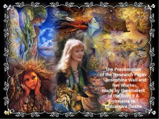 The Presentation of the Research Paper Josephine Wall and Her Works made by t