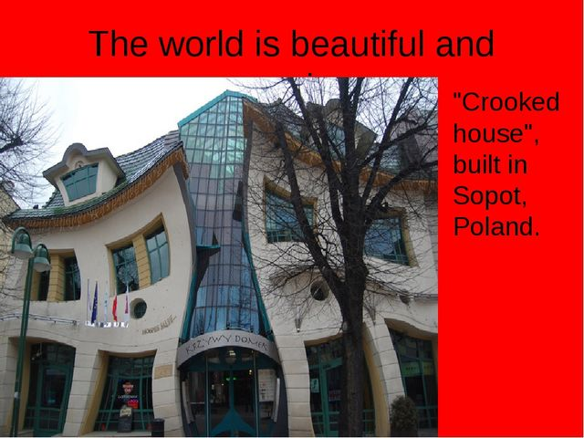 """The world is beautiful and amazing. """"Crooked house"""", built in Sopot, Poland."""