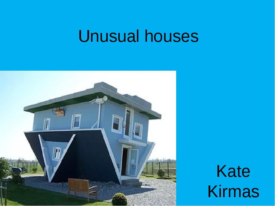 Unusual houses Kate Kirmas