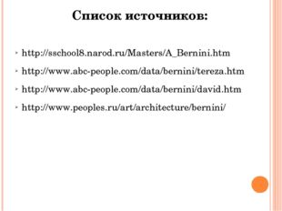 Список источников: http://sschool8.narod.ru/Masters/A_Bernini.htm http://www.