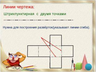Линии чертежа: Нужна для построения развёрток(указывает линии сгиба). Штрихпу