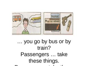 … you go by bus or by train? Passengers … take these things. Passenger … tak