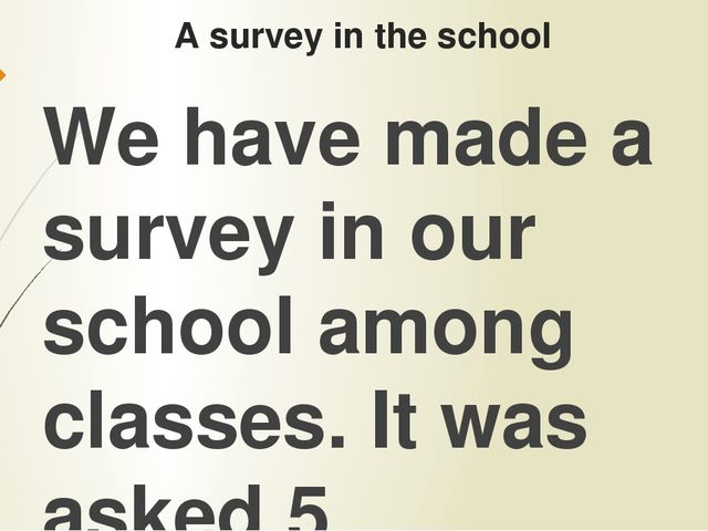 A survey in the school We have made a survey in our school among classes. It...