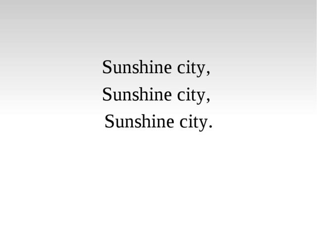 Sunshine city, Sunshine city, Sunshine city.