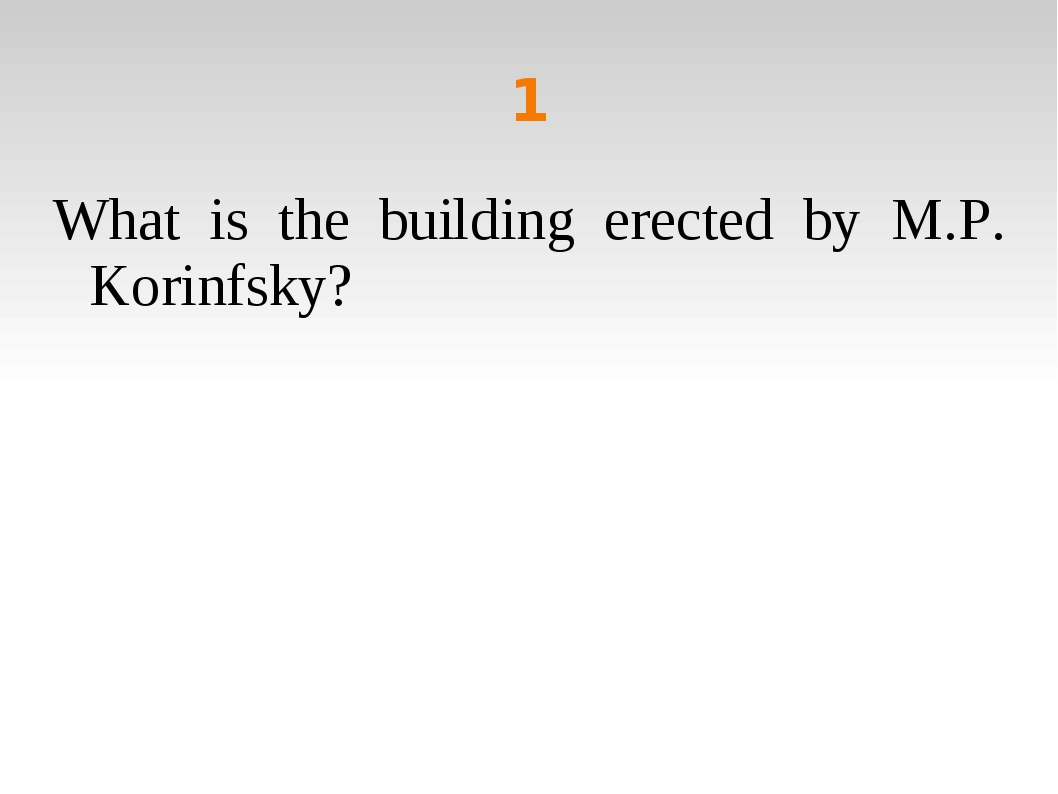 1 What is the building erected by M.P. Korinfsky?