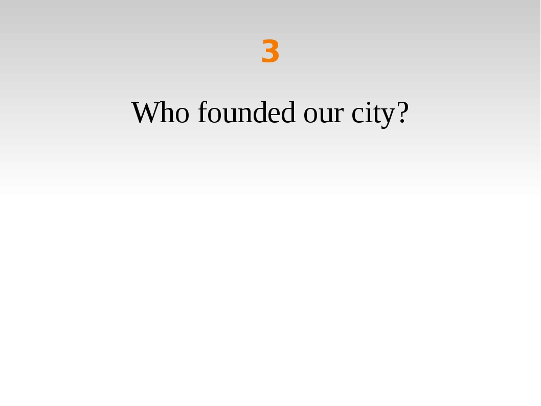 3 Who founded our city?