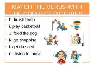MATCH THE VERBS WITH THE CORRECT PICTURES h. brush teeth i. play basketball J