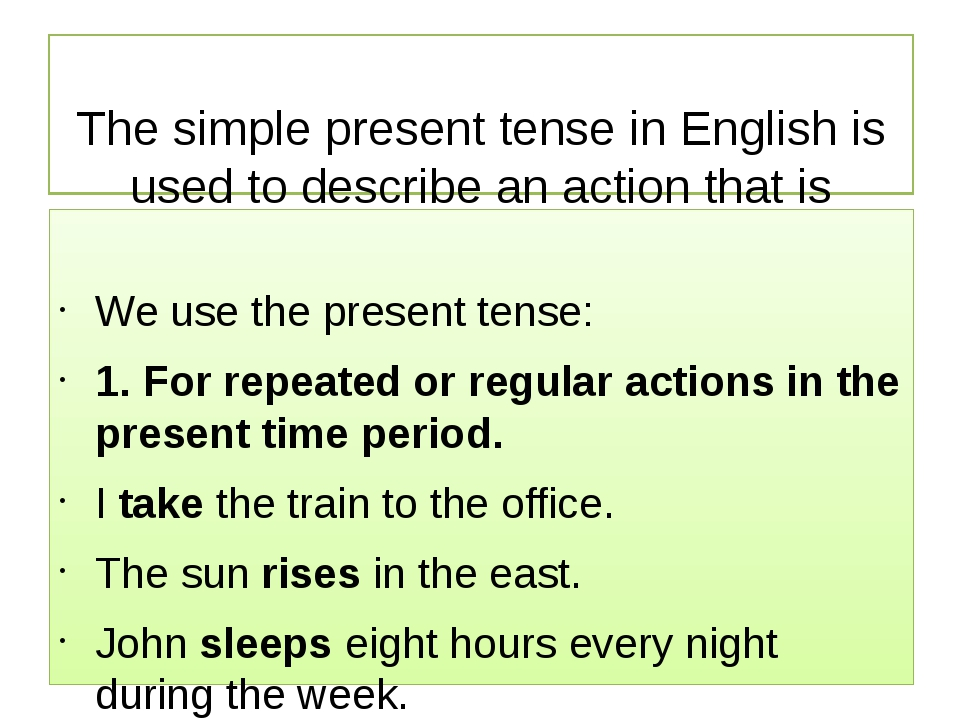 The simple present tense in English is used to describe an action that is re...