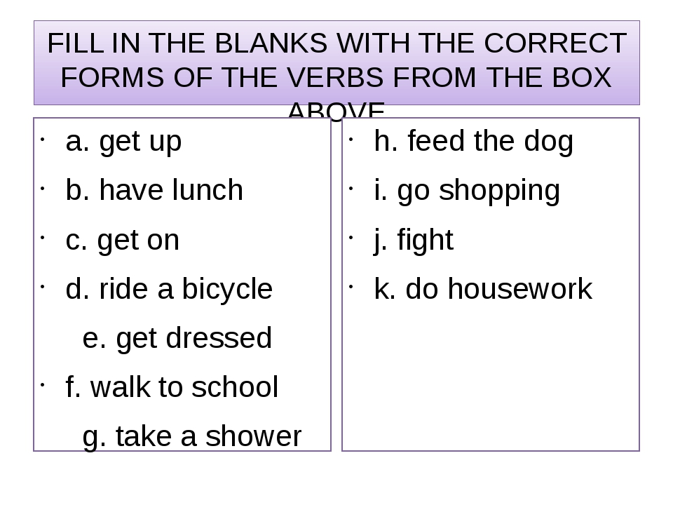 FILL IN THE BLANKS WITH THE CORRECT FORMS OF THE VERBS FROM THE BOX ABOVE a....