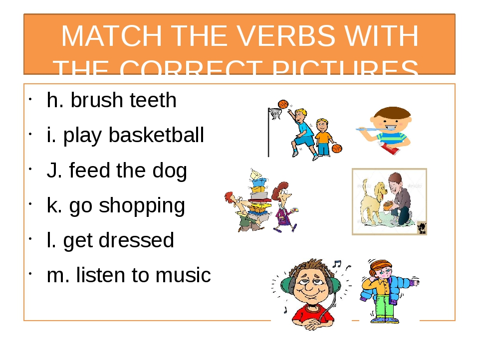 MATCH THE VERBS WITH THE CORRECT PICTURES h. brush teeth i. play basketball J...
