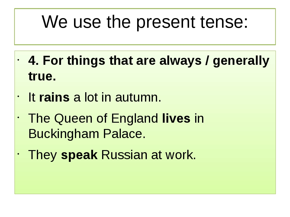 We use the present tense: 4. For things that are always / generally true. It...