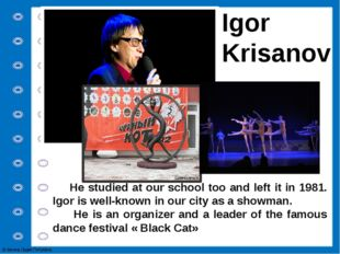 Igor Krisanov He studied at our school too and left it in 1981. Igor is well-