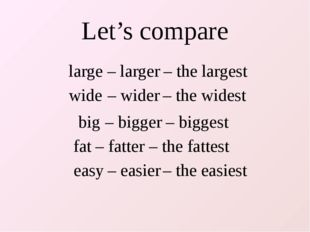 fat – fatter – the fattest large – larger – the largest wide – wider – the wi
