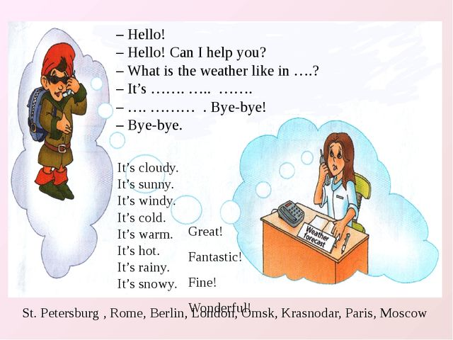 – Hello! – Hello! Can I help you? – What is the weather like in ….? – It's ……...