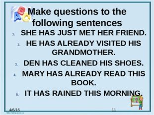 Make questions to the following sentences SHE HAS JUST MET HER FRIEND. HE HAS