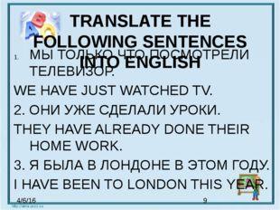 TRANSLATE THE FOLLOWING SENTENCES INTO ENGLISH МЫ ТОЛЬКО ЧТО ПОСМОТРЕЛИ ТЕЛЕВ